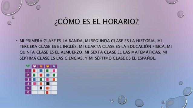 ¿CÓMO ES EL HORARIO?  • MI PRIMERA CLASE ES LA BANDA, MI SEGUNDA CLASE ES LA HISTORIA, MI  TERCERA CLASE ES EL INGLÉS, MI ...