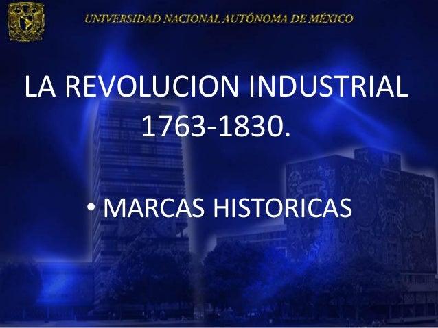 LA REVOLUCION INDUSTRIAL       1763-1830.   • MARCAS HISTORICAS