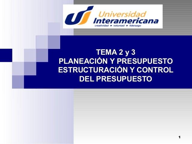 TEMA 2 y 3 PLANEACIÓN Y PRESUPUESTO ESTRUCTURACIÓN Y CONTROL DEL PRESUPUESTO  1