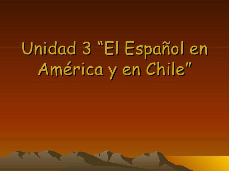 """Unidad 3 """"El Español en América y en Chile"""""""