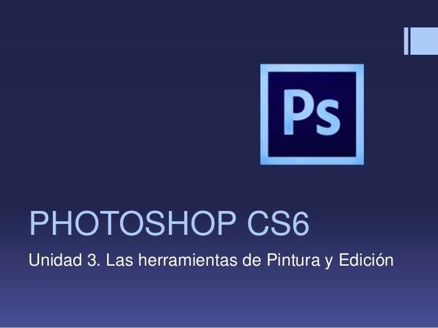 PHOTOSHOP CS6Unidad 3. Las herramientas de Pintura y Edición