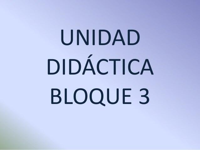 UNIDADDIDÁCTICABLOQUE 3