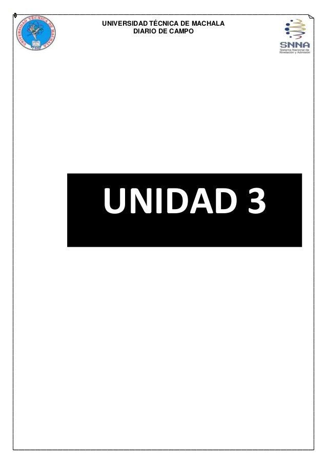 UNIVERSIDAD TÉCNICA DE MACHALA DIARIO DE CAMPO UNIDAD 3