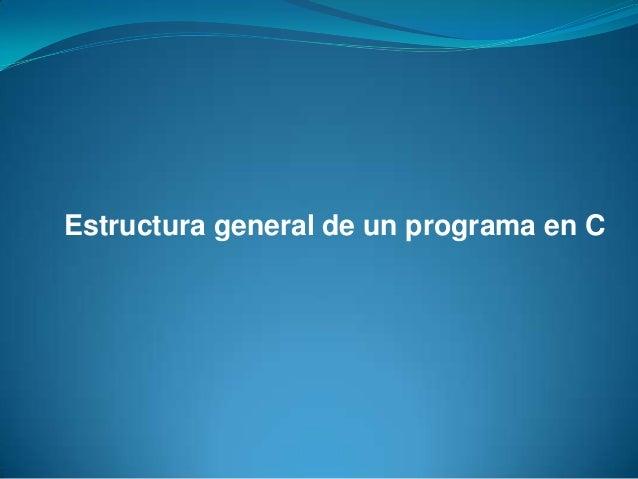 Estructura general de un programa en C
