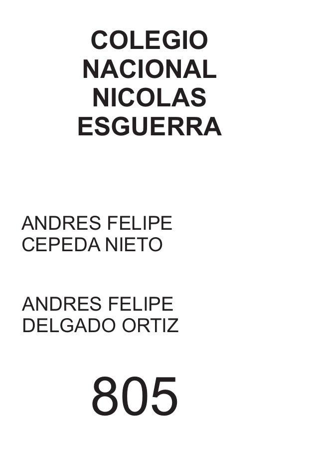 COLEGIO NACIONAL NICOLAS ESGUERRA ANDRES FELIPE CEPEDA NIETO ANDRES FELIPE DELGADO ORTIZ 805