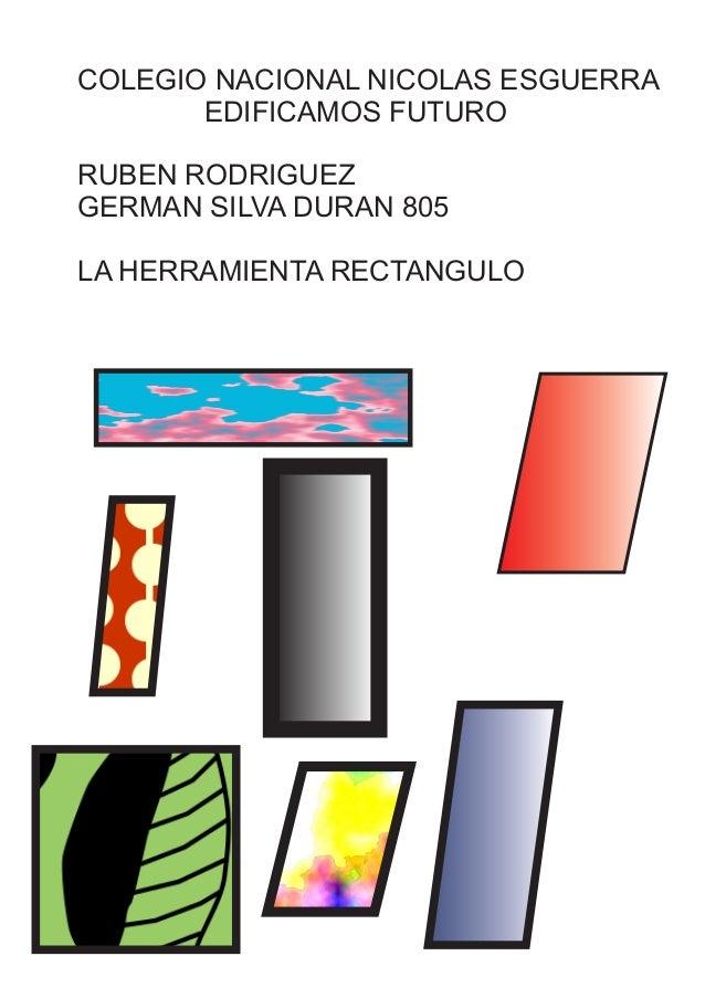 COLEGIO NACIONAL NICOLAS ESGUERRA EDIFICAMOS FUTURO RUBEN RODRIGUEZ GERMAN SILVA DURAN 805 LA HERRAMIENTA RECTANGULO