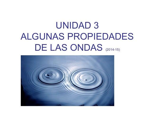 UNIDAD 3  ALGUNAS PROPIEDADES  DE LAS ONDAS (2014-15)