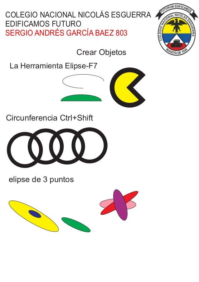 Crear Objetos La Herramienta Elipse-F7 Circunferencia Ctrl+Shift elipse de 3 puntos COLEGIO NACIONAL NICOLÁS ESGUERRA EDIF...