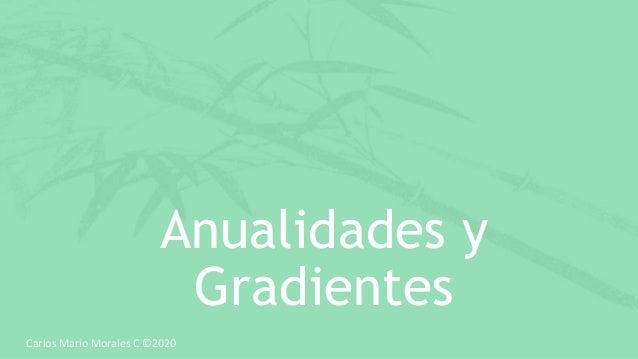 Anualidades y Gradientes Carlos Mario Morales C ©2020
