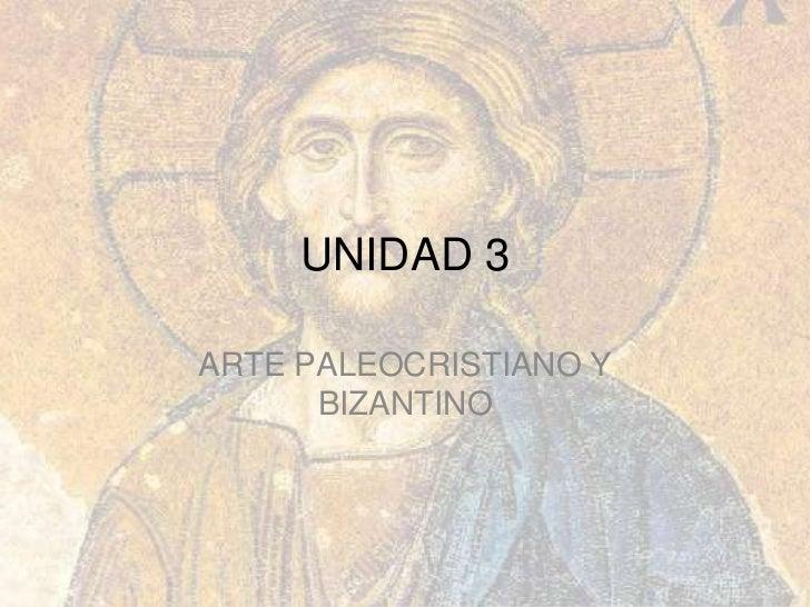 UNIDAD 3ARTE PALEOCRISTIANO Y      BIZANTINO