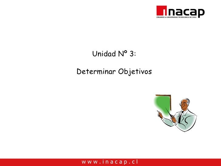 Unidad Nº 3:  Determinar Objetivos      www.inacap.cl