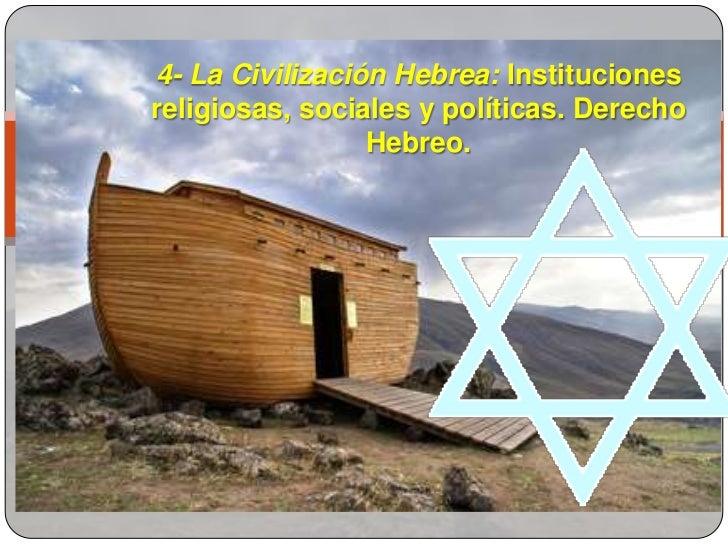 4- La Civilización Hebrea: Institucionesreligiosas, sociales y políticas. Derecho                 Hebreo.
