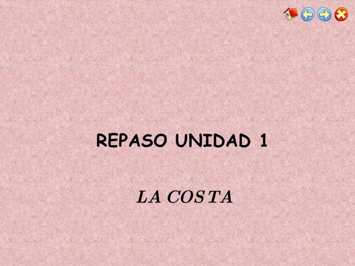REPASO UNIDAD 1 LA COSTA