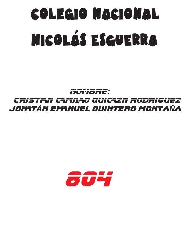 COLEGIO NACIONAL  NICOLÁS ESGUERRA  NOMBRE:  CRISTIAN CAMILO QUICAZN RODRIGUEZ  JONATÁN EMANUEl QUINTERO montaÑa  804