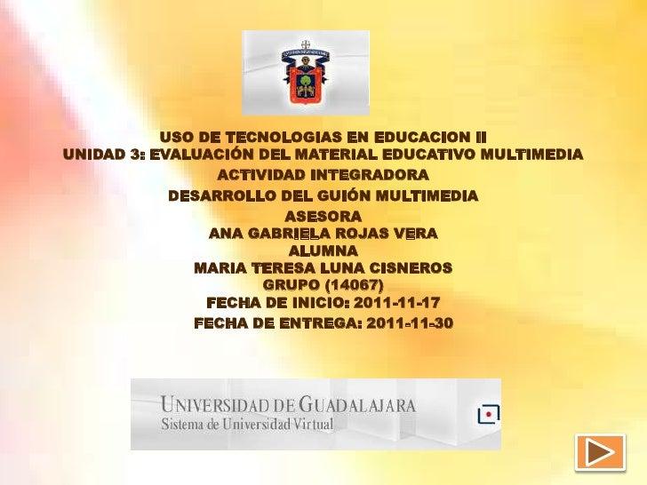 USO DE TECNOLOGIAS EN EDUCACION IIUNIDAD 3: EVALUACIÓN DEL MATERIAL EDUCATIVO MULTIMEDIA                 ACTIVIDAD INTEGRA...