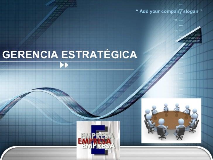 """ Add your company slogan ""GERENCIA ESTRATÉGICA             LOGO"