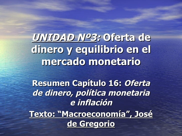UNIDAD Nº3: Oferta dedinero y equilibrio en el  mercado monetario Resumen Capítulo 16: Oferta de dinero, política monetari...