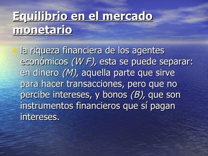 Equilibrio en el mercadomonetario• la riqueza financiera de los agentes económicos (W F), esta se puede separar: en dinero...
