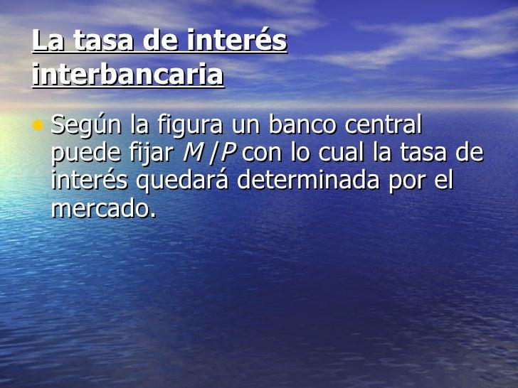 La tasa de interésinterbancaria• Según la figura un banco central puede fijar M /P con lo cual la tasa de interés quedará ...
