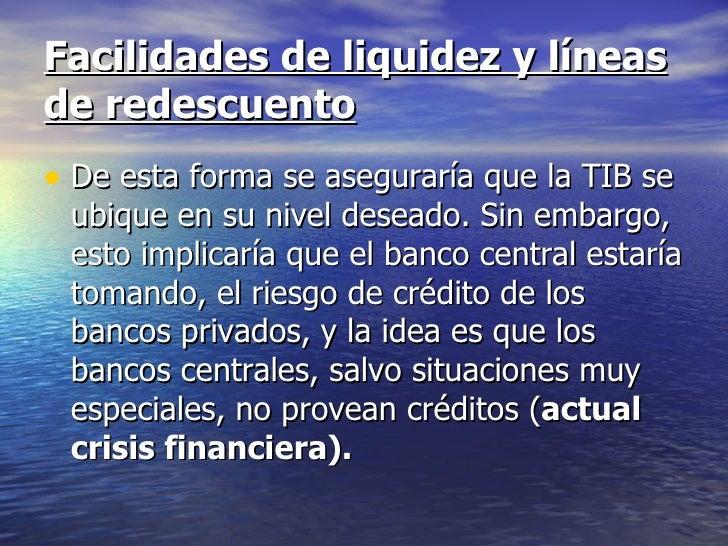 Facilidades de liquidez y líneasde redescuento• De esta forma se aseguraría que la TIB se ubique en su nivel deseado. Sin ...