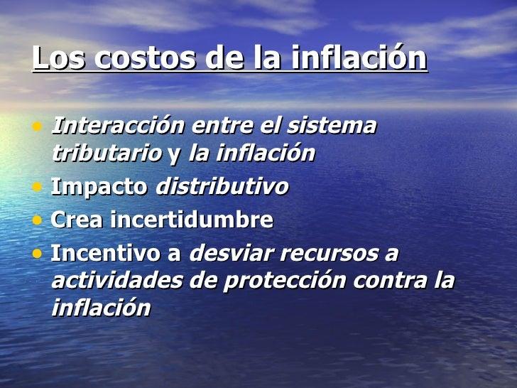 Los costos de la inflación• Interacción entre el sistema  tributario y la inflación• Impacto distributivo• Crea incertidum...