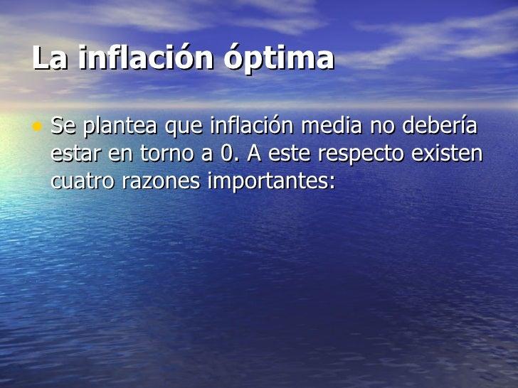 La inflación óptima• Se plantea que inflación media no debería estar en torno a 0. A este respecto existen cuatro razones ...