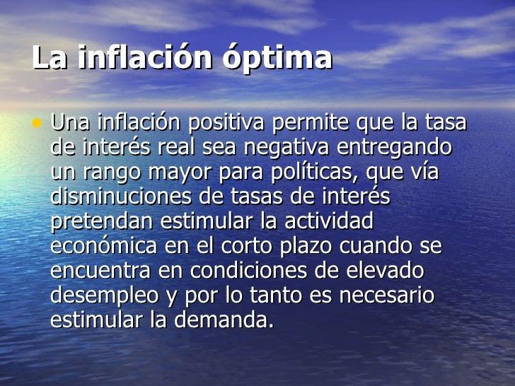 La inflación óptima• Una inflación positiva permite que la tasa de interés real sea negativa entregando un rango mayor par...