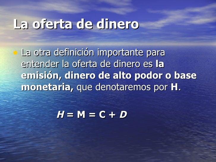 La oferta de dinero• La otra definición importante para entender la oferta de dinero es la emisión, dinero de alto podor o...
