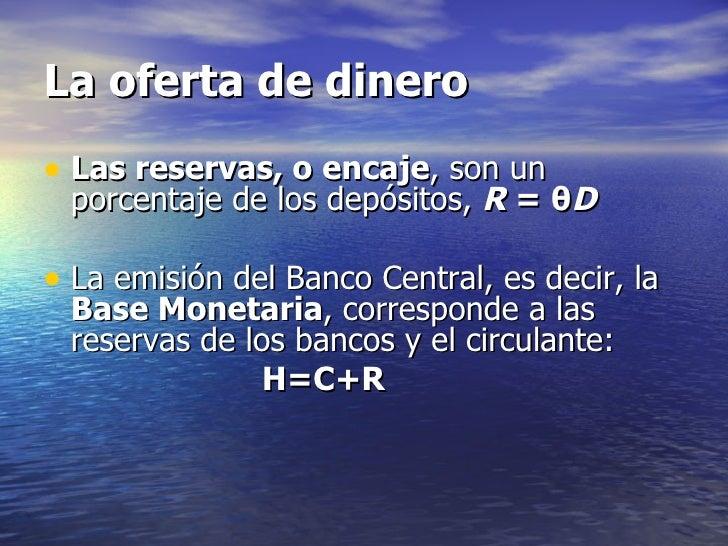 La oferta de dinero• Las reservas, o encaje, son un porcentaje de los depósitos, R = θD• La emisión del Banco Central, es ...
