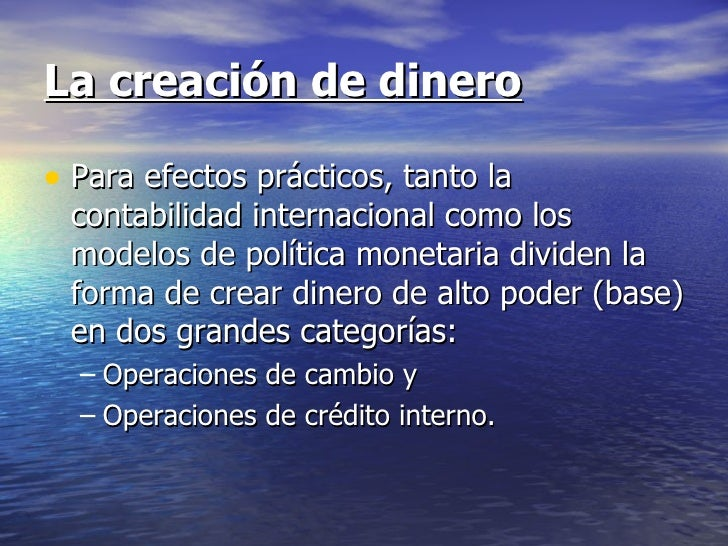 La creación de dinero• Para efectos prácticos, tanto la contabilidad internacional como los modelos de política monetaria ...