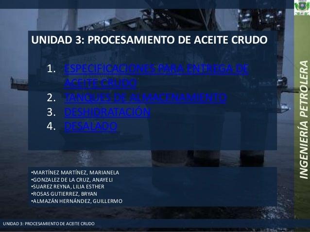 UNIDAD 3: PROCESAMIENTO DE ACEITE CRUDO UNIDAD 3: PROCESAMIENTO DE ACEITE CRUDO 1. ESPECIFICACIONES PARA ENTREGA DE ACEITE...