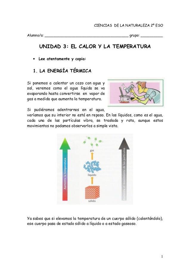 CIENCIAS DE LA NATURALEZA 2º ESO Alumno/a: ______________________________________ grupo: __________ UNIDAD 3: EL CALOR Y L...