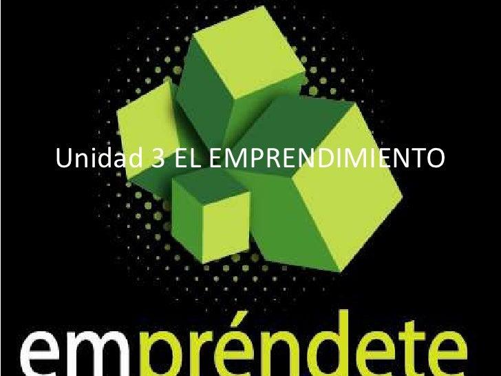 Unidad 3 EL EMPRENDIMIENTO<br />