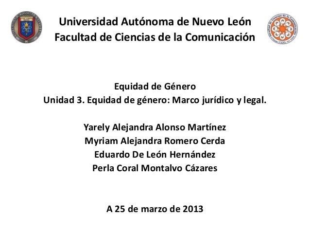 Universidad Autónoma de Nuevo León  Facultad de Ciencias de la Comunicación                Equidad de GéneroUnidad 3. Equi...
