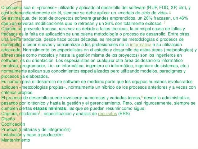 Cualquiera sea el «proceso» utilizado y aplicado al desarrollo del software (RUP, FDD, XP, etc), ycasi independientemente ...