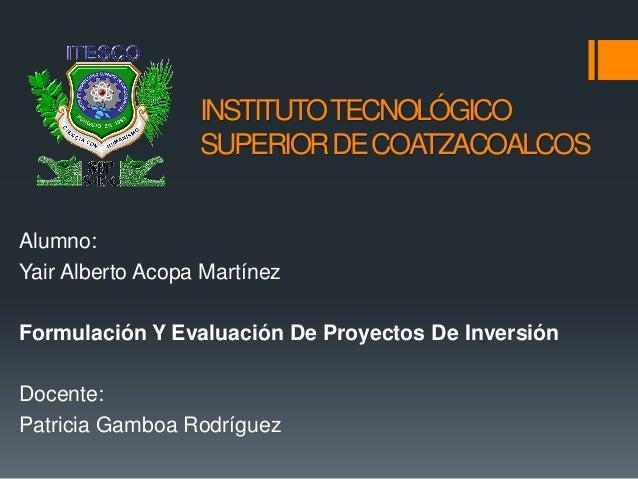 INSTITUTO TECNOLÓGICO                  SUPERIOR DE COATZACOALCOSAlumno:Yair Alberto Acopa MartínezFormulación Y Evaluación...