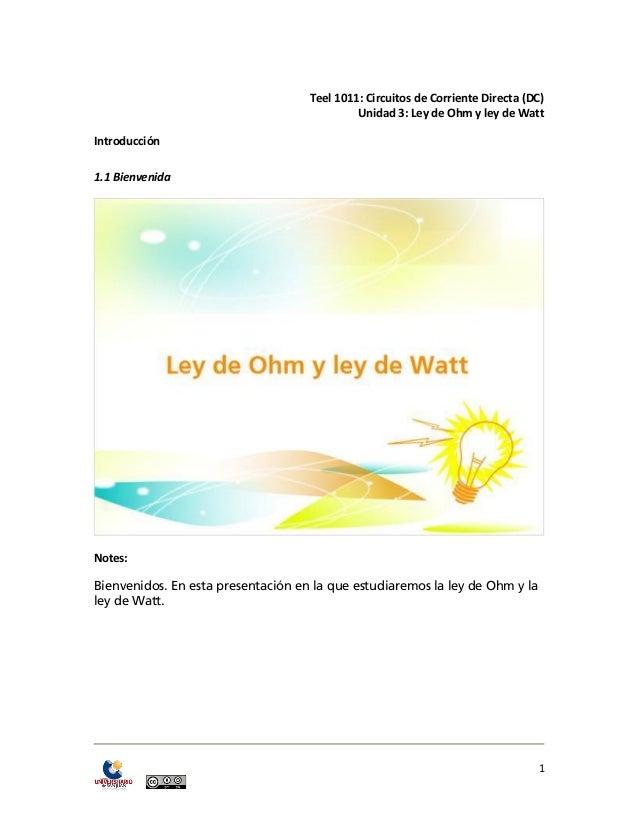 1  Teel 1011: Circuitos de Corriente Directa (DC)  Unidad 3: Ley de Ohm y ley de Watt  Introducción  1.1 Bienvenida  Notes...