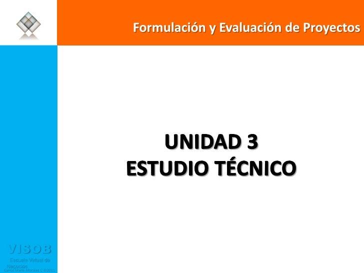 Formulación y Evaluación de Proyectos  UNIDAD 3 ESTUDIO TÉCNICO