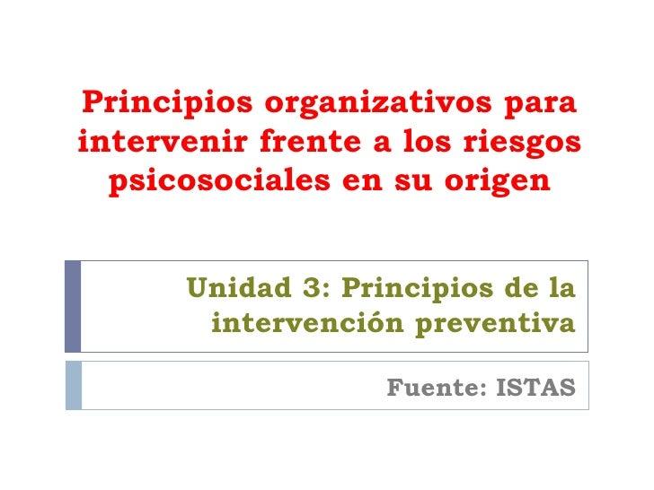 Principios organizativos para intervenir frente a los riesgos psicosociales en su origen Unidad 3: Principios de la interv...