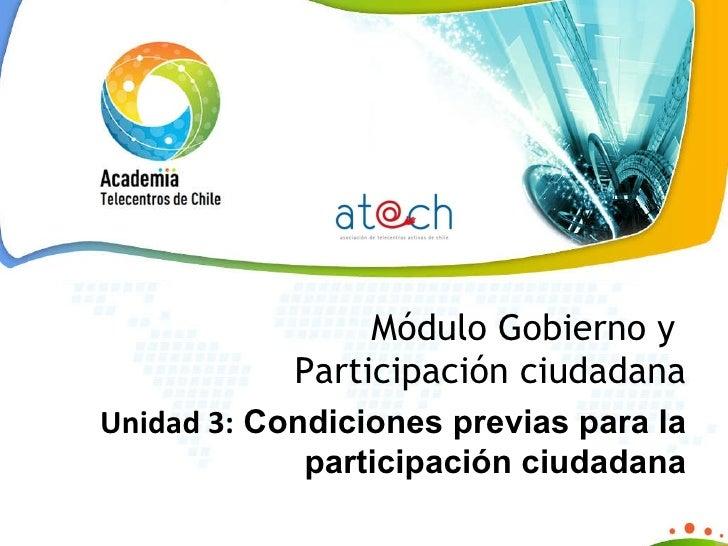 Módulo Gobierno y  Participación ciudadana Unidad 3:  Condiciones previas para la participación ciudadana
