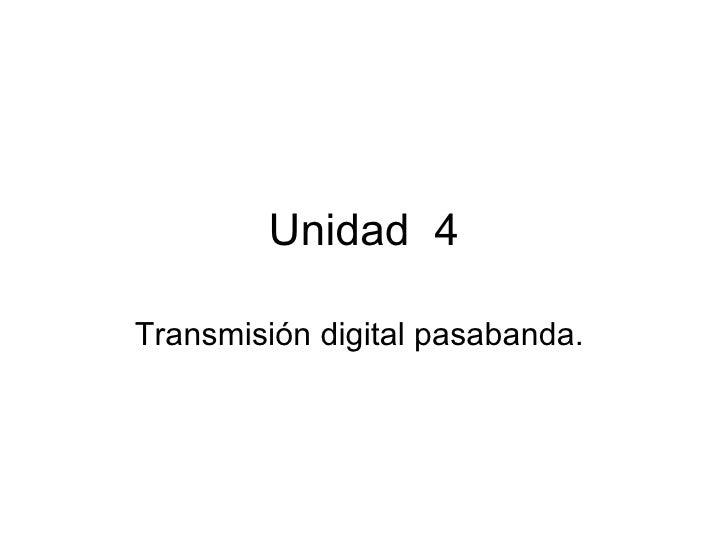 Unidad  4 Transmisión digital pasabanda.