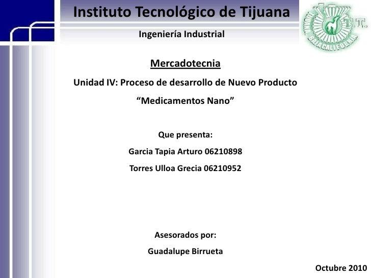 Instituto Tecnológico de Tijuana<br />Ingeniería Industrial<br />Mercadotecnia<br />Unidad IV: Proceso de desarrollo de Nu...