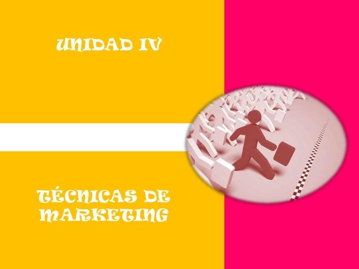 UNIDAD IV<br />TÉCNICAS DE MARKETING<br />