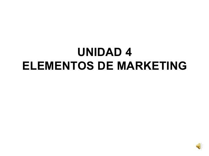 UNIDAD 4 ELEMENTOS DE MARKETING
