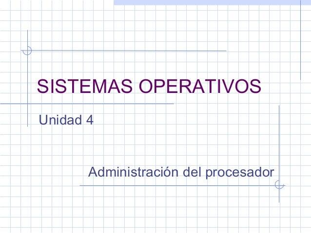 SISTEMAS OPERATIVOSUnidad 4       Administración del procesador
