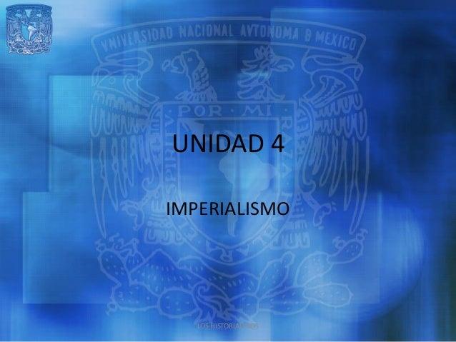 UNIDAD 4IMPERIALISMO   LOS HISTORIALEROS