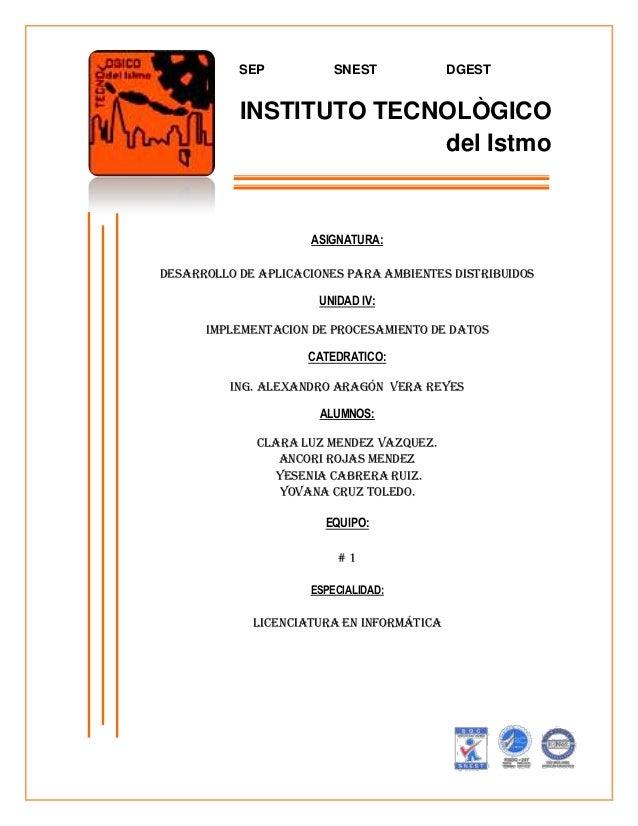 INSTITUTO TECNOLÒGICOdel IstmoSEP SNEST DGESTASIGNATURA:DESARROLLO DE APLICACIONES PARA AMBIENTES DISTRIBUIDOSUNIDAD IV:IM...
