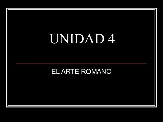 UNIDAD 4 EL ARTE ROMANO