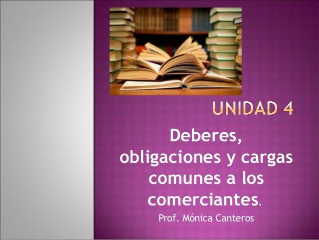 Deberes,obligaciones y cargascomunes a loscomerciantes.Prof. Mónica Canteros