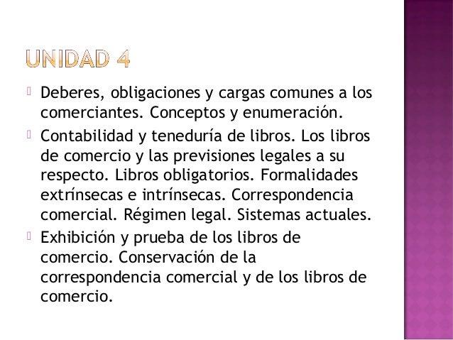  Deberes, obligaciones y cargas comunes a loscomerciantes. Conceptos y enumeración. Contabilidad y teneduría de libros. ...